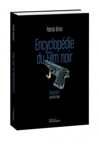 Encyclopédie du film noir T.1 : USA 1912-1960 - Patrick Brion