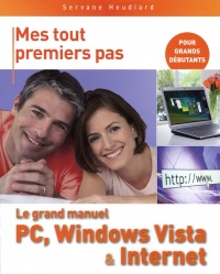 Vignette du livre Grand Manuel Pc, Windows Vista et Internet (Le) - Servane Heudiard