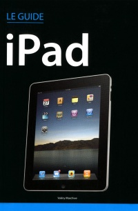 Le guide iPad - Valery Marchive