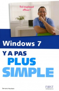 Vignette du livre Windows 7 Y a pas Plus Simple!