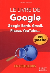 Le livre de Google: Google Earth,Gmail,Picasa, YouTube... - Servane Heudiard