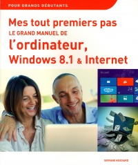 Vignette du livre Grand manuel de l'ordinateur (Le): Windows 8.1 & Internet