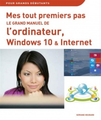 Vignette du livre Le grand manuel de l'ordinateur, Windows 10 et internet - Servane Heudiard