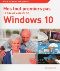 Mes tout premiers pas : Le grand manuel de Windows 10 - Servane Heudiard