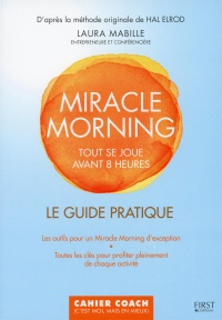 Miracle Morning : Tout se joue avant 8h00. Le guide pratique, Hal Elrod