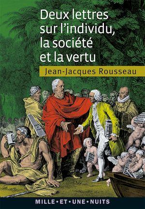 Deux lettres sur l'individu, la société et la vertu - Jean-Jacques Rousseau