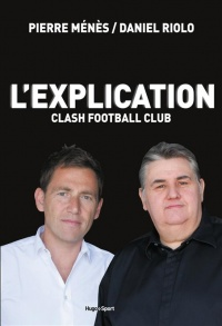 Vignette du livre L'explication : Clash football club - Pierre Ménès, Daniel Riolo