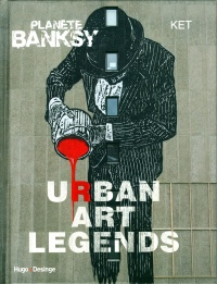 Planète Banksy.Urban Art Legends -  Ket