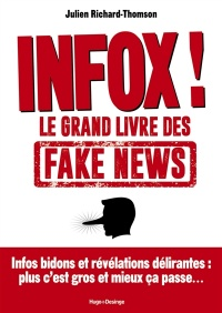 Infox !: le grand livre des fake news - Julien Richard-Thomson