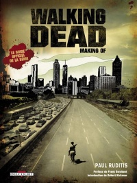 Vignette du livre Walkind dead: making of - Paul Ruditis, Robert Kirkman, Frank Darabont, Tony Moore, Charlie Adlard