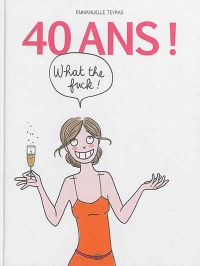 Vignette du livre 40 ans ! What the fuck !