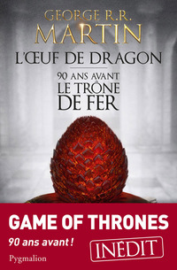 L'oeuf de dragon: 90 ans avant le trône de fer (Games of thrones) - George r.r. Martin