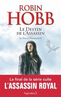 Le fou et l'assassin T.6 : Le destin de l'assassin - Robin Hobb