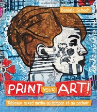 Vignette du livre Print your art !: tableaux mixed media au tampon et au pochoir !