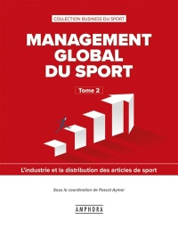 Vignette du livre Management global du sport T.2: L'industrie et la distribution..