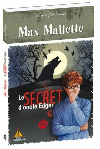 Max Mallette :Le secret d'oncle Edgar - Luce Fontaine