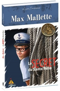 Max Mallette Le secret du Santa Rosa - Luce Fontaine
