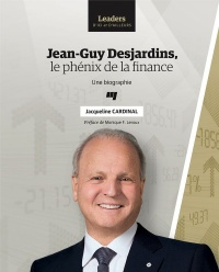 Jean-Guy Desjardins, le phénix de la finance, Monique F. Leroux