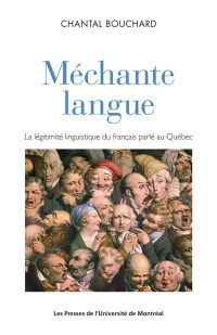 Méchante langue :la légitimité linguistique du frs parlé au Qc - Chantal Bouchard