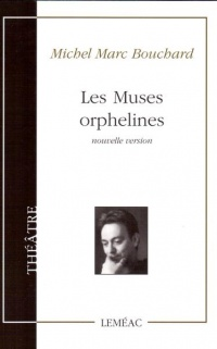 Les Muses orphelines (nouvelle version) - Michel Marc Bouchard