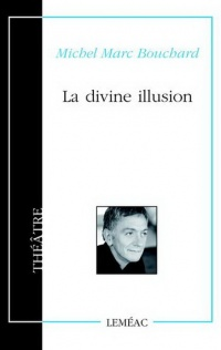 La divine illusion - Michel Marc Bouchard