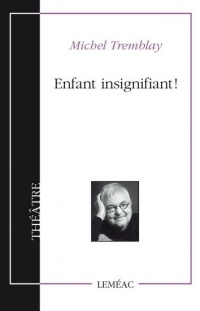 Enfant insignifiant! - Michel Tremblay