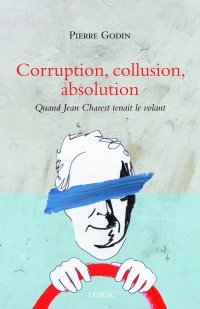 Vignette du livre Corruption, collusion, absolution : quand Jean Charest tenait...