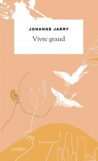 Vivre grand - Johanne Jarry