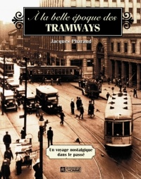 À la Belle Époque des Tramways - Jacques Pharand