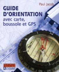 Guide d'orientation avec carte, boussole et GPS (nouv. éd.) - Paul Jacob