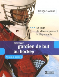 Vignette du livre Devenir gardien de but au hockey (Nouvelle édition)