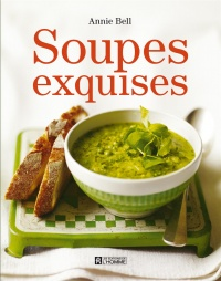 Soupes exquises - Annie Bell