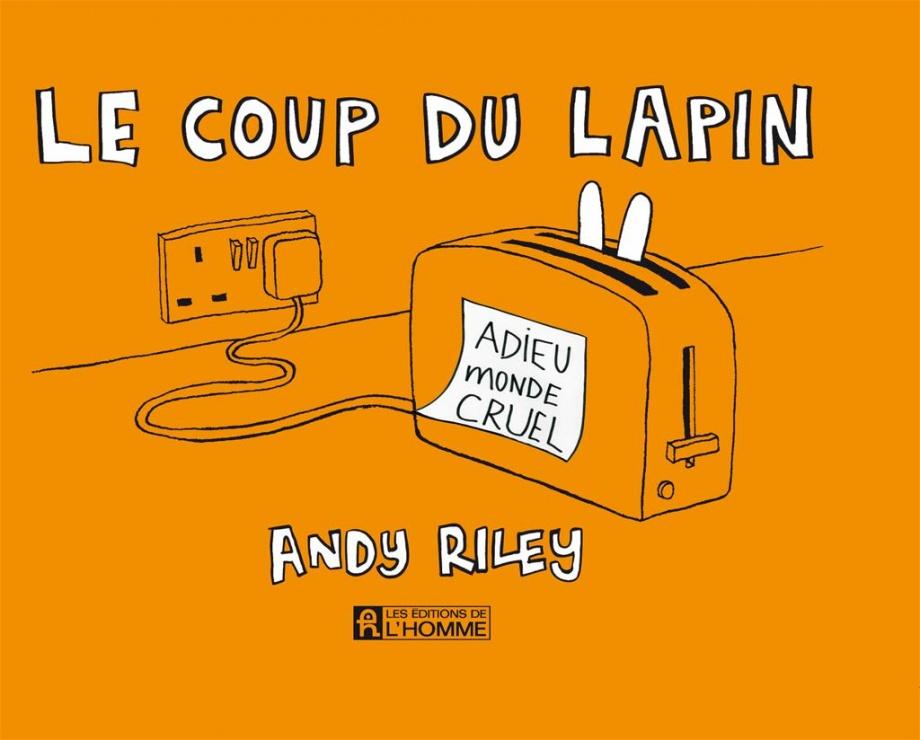 Coup du lapin le adieu monde cruel par andy riley - Coup du lapin indemnisation assurance ...