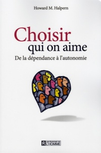 Choisir qui on aime: de la dépendance à l'autonomie - Howard Marvin Halpern