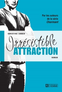 Vignette du livre Irrésistible attraction - Christina Lauren