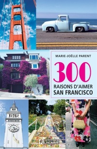 300 raisons d'aimer San-Francisco - Marie-Joëlle Parent