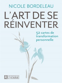 L'art de se réinventer : 52 cartes de transformation personnelle - Nicole Bordeleau