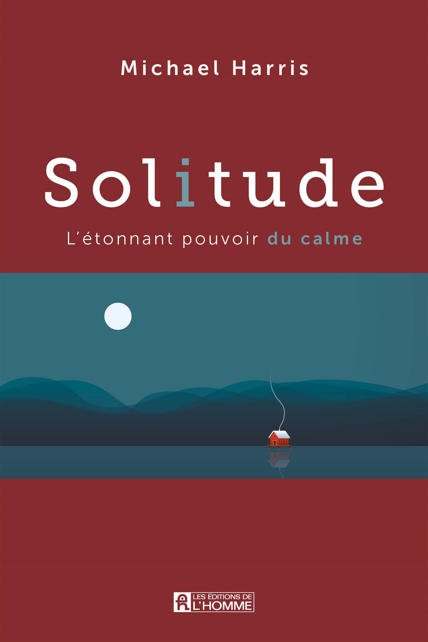 Solitude L Etonnant Pouvoir Du Calme Par Michael Harris Psychologie Croissance Personnelle Leslibraires Ca