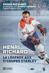 Henri Richard : la légende aux 11 coupes Stanley - Denis Richard