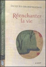 Réenchanter la vie - Jacques Grand'maison