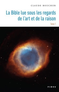 La Bible lue sous les regards de l'art et de la raison T.1: La Bi - Claude Boucher