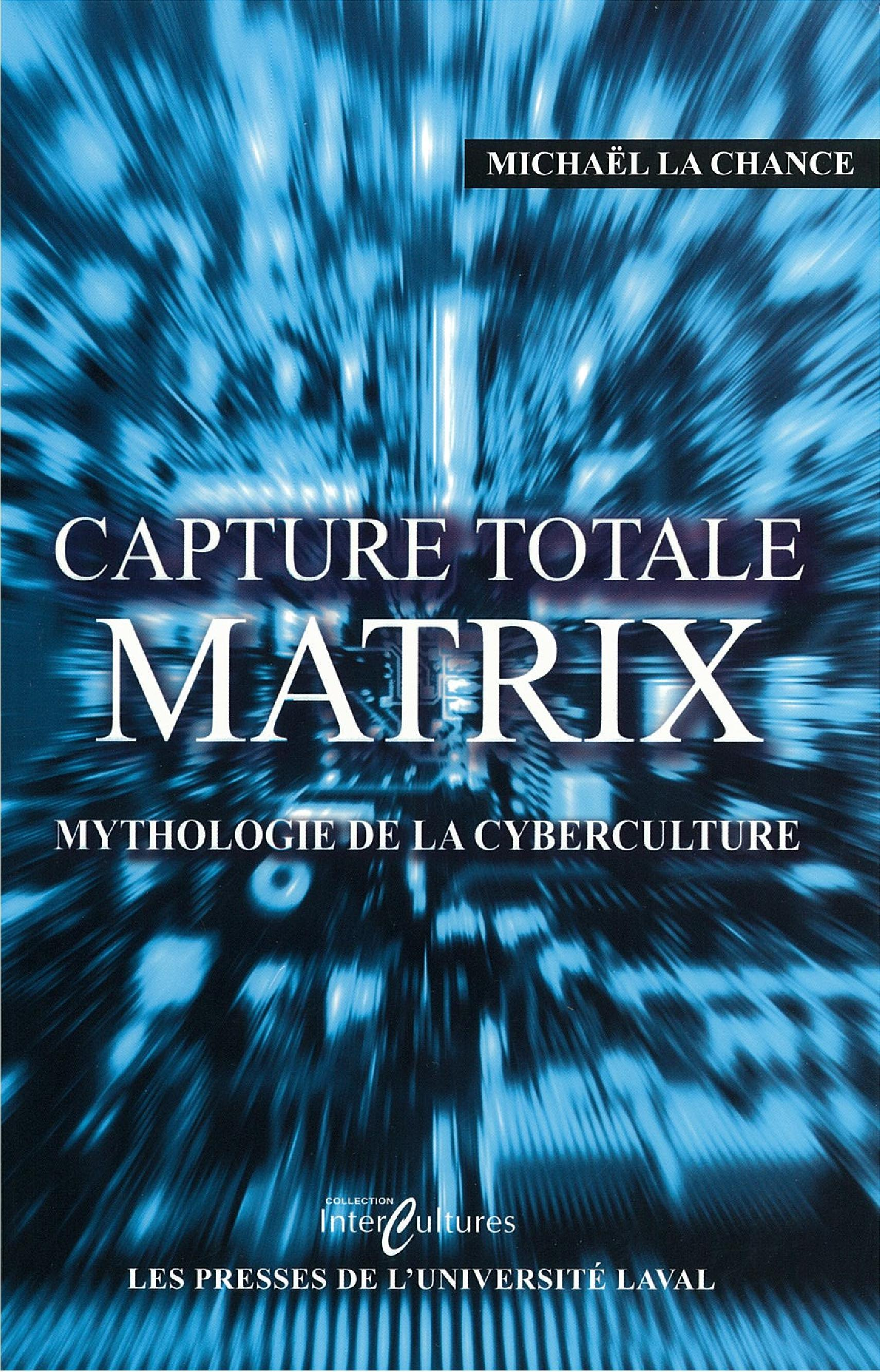Vignette du livre Capture totale: Matrix, mythologie de la cyberculture