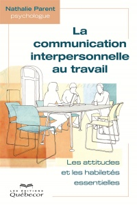 Communication interpersonnelle au travail(La) - Nathalie Parent
