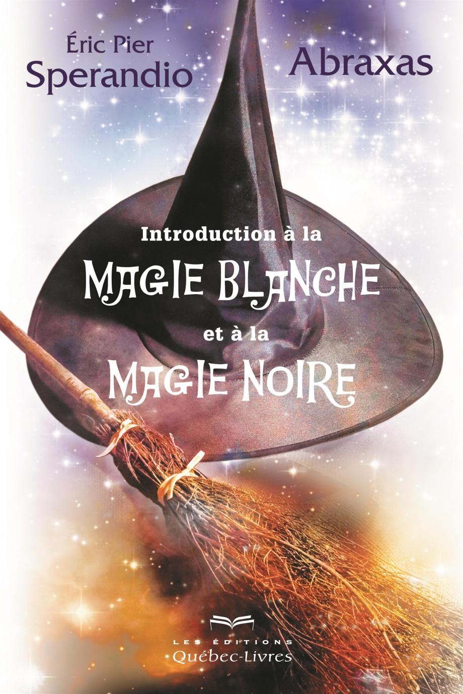 Introduction A La Magie Blanche Et A La Magie Noire Par Eric Pier Sperandio Abraxas Esoterisme Esoterisme Occultisme Leslibraires Ca