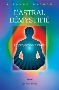 L'astral démystifié : La projection astrale - Suzanne Gagnon
