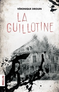 La guillotine - Véronique Drouin