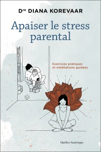 Apaiser le stress parental. Exercices pratiques et méditations... - Diana Korevaar