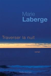 Traverser la nuit - Marie Laberge