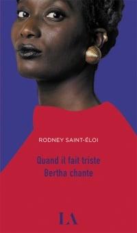 Quand il fait triste Bertha chante - Rodney Saint-Éloi