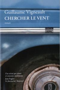 Chercher le vent - Guillaume Vigneault